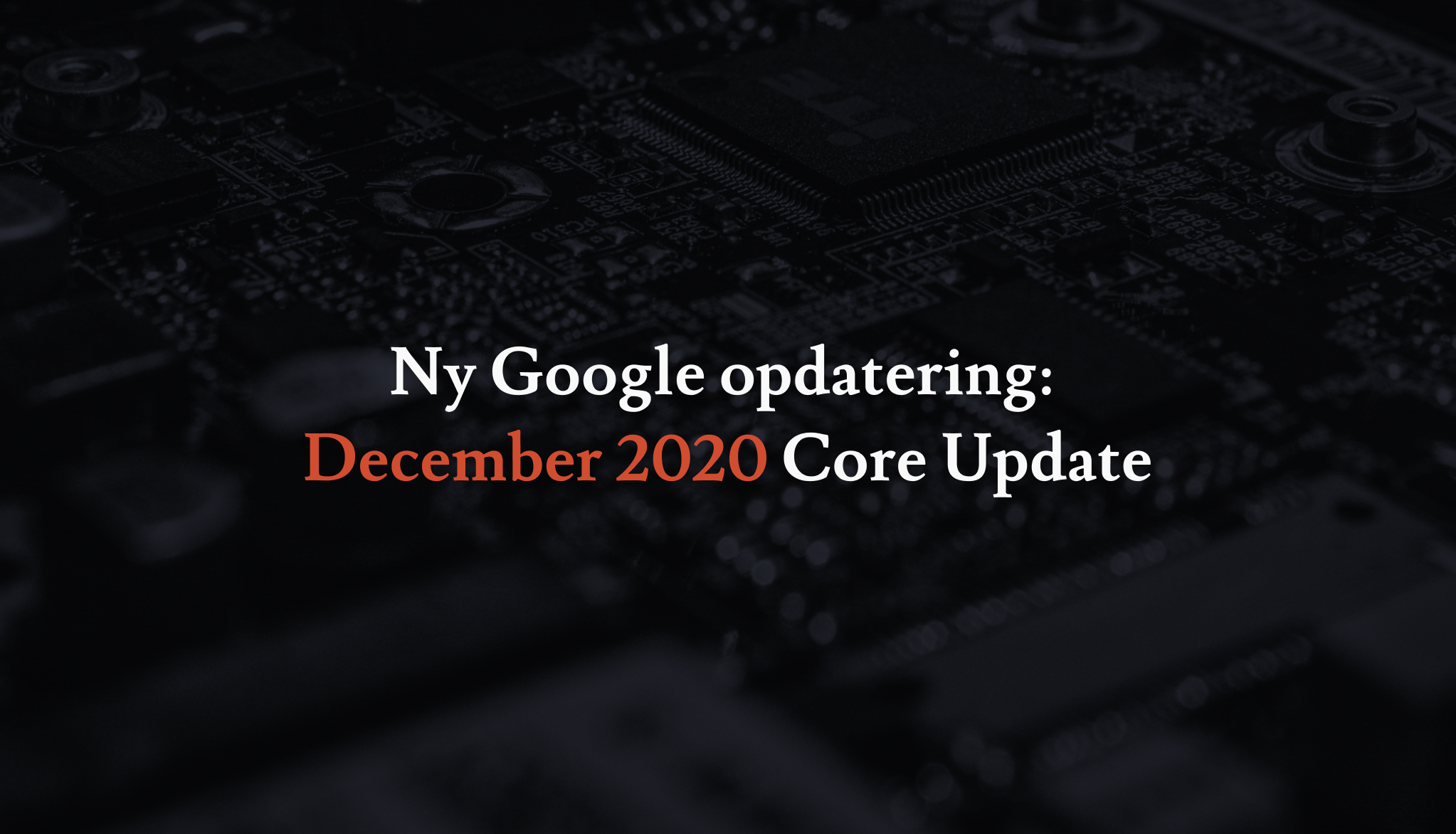 Ny Google opdatering: December 2020 Core Update